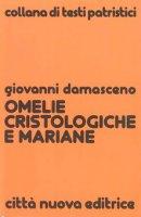 Omelie cristologiche e mariane - Giovanni Damasceno (san)