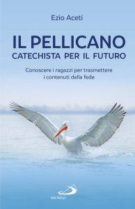 Copertina di 'Il pellicano. Catechista per il futuro'