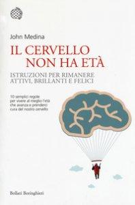 Copertina di 'Il cervello non ha età. Istruzioni per rimanere attivi, brillanti e felici'