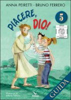 Piacere, Dio! Vol. 5 - Guida - Anna Peiretti,  Bruno Ferrero, llustrato da: Vittorio Pavesio
