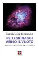 Pellegrinaggi verso il vuoto - Shantena Augusto Sabbadini