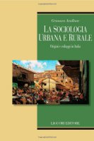 La sociologia urbana e rurale. Origini e sviluppi in Italia - Gennaro Avallone