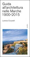 Guida all'achitettura nelle Marche (1900-2015) - Ciccarelli Lorenzo
