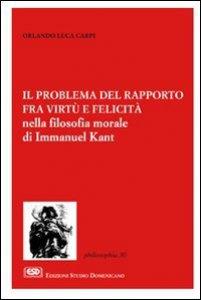Copertina di 'Il problema del rapporto fra virtù e felicità nella filosofia morale di Immanuel Kant'