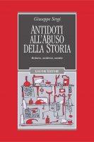 Antidoti all'abuso della storia - Giuseppe Sergi