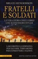 Fratelli e soldati. La vera storia degli ebrei che sconfissero Hitler - Henderson Bruce