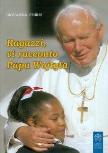 Copertina di 'Ragazzi, vi racconto Papa Wojtyla'