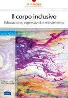 Il corpo inclusivo. Educazione, espressività e movimento - Palumbo Carmen