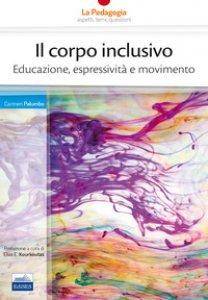 Copertina di 'Il corpo inclusivo. Educazione, espressività e movimento'