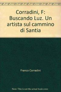 Copertina di 'Buscando Luz. Un artista sul cammino di Santiago de Compostela'