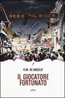 Il giocatore fortunato - De Angelis Raoul M.