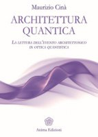 Architettura quantica. La lettura dell'evento architettonico in ottica quantistica - Cinà Maurizio
