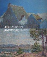Léo Gausson. Maximilien Luce. Pionniers du néo-impressionnisme. Ediz. a colori