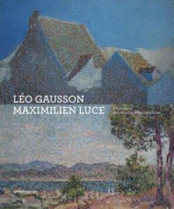 Copertina di 'Léo Gausson. Maximilien Luce. Pionniers du néo-impressionnisme. Ediz. a colori'