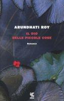 Il dio delle piccole cose - Roy Arundhati