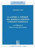 Il lavoro a termine tra modello europeo e regole nazionali - Mariapaola Aimo