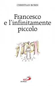 Copertina di 'Francesco e l'infinitamente piccolo'