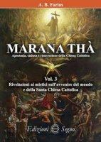 Marana Thà. Apostasia, caduta e risurrezione della Chiesa cattolica - Faria Benoit