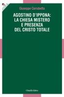 Agostino d'Ippona: la Chiesa mistero e presenza del Cristo totale - Carrabetta Giuseppe