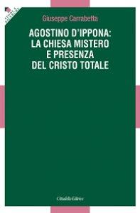Copertina di 'Agostino d'Ippona: la Chiesa mistero e presenza del Cristo totale'