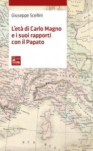 Copertina di 'Età di Carlo Magno e i suoi rapporti con il Papato'