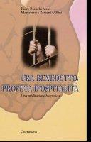 Fra Benedetto, profeta d'ospitalità. Una meditazione biografica - Bianchi Piera, Zattoni Gillini Mariateresa