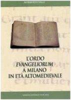 L'Ordo Evangeliorum a Milano in età Altomedievale - Norberto Valli
