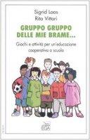 Gruppo gruppo delle mie brame... Giochi e attivit� per un'educazione cooperativa a scuola - Loos Sigrid, Vittori Rita