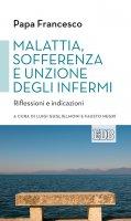 Malattia, sofferenza e unzione degli infermi - Francesco (Jorge Mario Bergoglio)