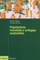 Popolazione mondiale e sviluppo sostenibile. Crescita, stagnazione e declino - Angeli Aurora, Salvini Silvana