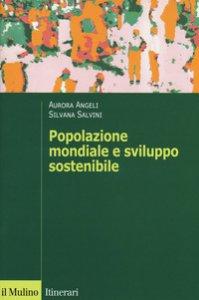 Copertina di 'Popolazione mondiale e sviluppo sostenibile. Crescita, stagnazione e declino'