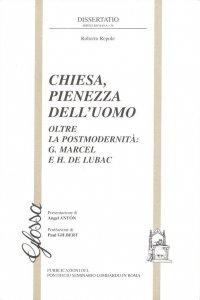 Copertina di 'Chiesa, pienezza dell'uomo. Oltre la postmodernità. G. Marcel e H. de Lubac'