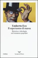 Il superuomo di massa. Retorica e ideologia nel romanzo popolare - Eco Umberto