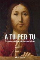 A tu per tu. Raccolta di preghiere della tradizione cristiana.
