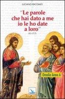 Le parole che hai dato a me io le ho date a loro - Pacomio Luciano