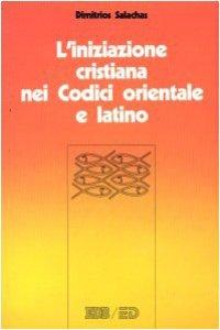 Copertina di 'L'iniziazione cristiana nei codici orientale e latino. Battesimo, cresima e eucarestia nel CCEO e nel CIC'