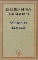 Verso casa - Tamaro Susanna