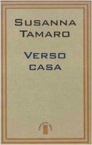 Verso casa libro tamaro susanna ares edizioni 1999 for Susanna tamaro il tuo sguardo illumina il mondo
