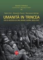 Umanità in trincea - Alessandro Provera , Biancamaria Spricigo , Gabrio Forti
