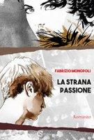 La strana passione - Monopoli Fabrizio