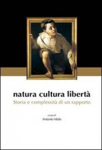 Copertina di 'Natura cultura libertà. Storia e complessità di un rapporto'