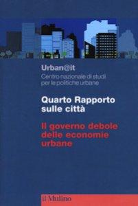 Copertina di 'Quarto rapporto sulle città. Il governo debole delle economie urbane'