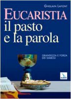 Eucaristia. Il pasto e la parola. Grandezza e forza dei simboli - Lafont Ghislain, Grillo Andrea