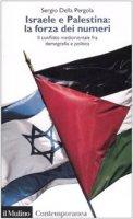 Israele e Palestina: la forza dei numeri. Il conflitto mediorientale fra demografia e politica - Della Pergola Sergio