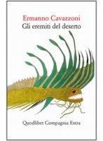 Gli eremiti del deserto - Ermanno Cavazzoni