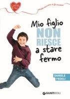 Mio figlio non riesce a stare fermo - Fedeli Daniele