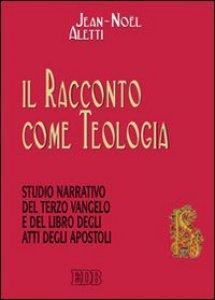 Copertina di 'Il racconto come teologia. Studio narrativo del terzo vangelo e del libro degli atti degli apostoli'