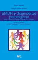 EMDR e dipendenze patologiche. Storia e modelli d'intervento individuali e di gruppo - Antonelli Teresa