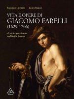 Vita e opere di Giacomo Farelli (1629-1706) - Riccardo Lattuada, Laura Raucci