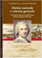Diritto naturale e volontà generale - Silvestrini Gabriella